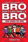 Bro Don't Like That La Bro: Here Comes the Bros