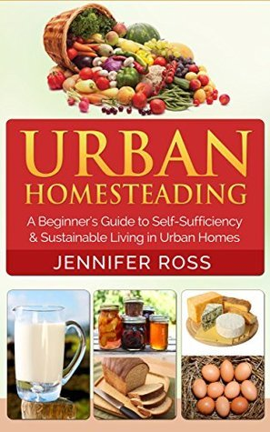 Homesteading  Urban Homesteadin - Jennifer Ross