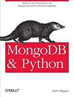 Mongodb and Python: Patterns and Processes for the Popular Document-Oriented Database