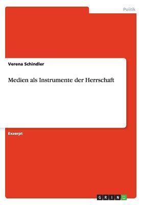 Medien ALS Instrumente Der Herrschaft  by  Verena Schindler