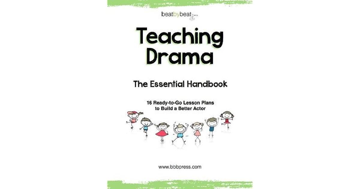 Teaching Drama The Essential Handbook 16 Ready To Go Lesson Plans