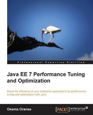 Java Ee 7 Performance Tuning and Optimization by Osama Oransa