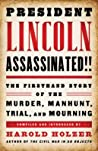 President Lincoln Assassinated!!: The Firsthand Story of the Murder, Manhunt, Trial, and Mourning