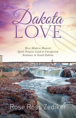 Dakota Love: Three Modern Women's Quilt Projects Lead to Unexpected Romance in South Dakota