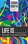 Life Is _____.: God's Illogical Love Will Change Your Existence