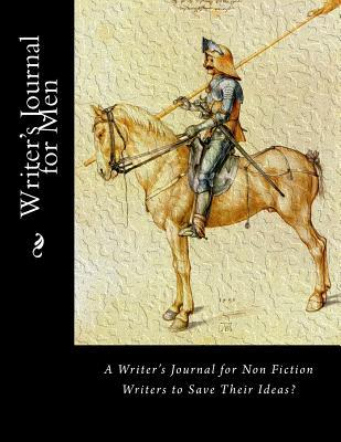Writer's Journal for Men: A Writer's Journal for Non Fiction Writers to Save Their Ideas