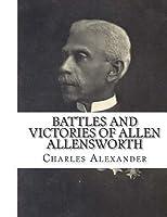 Battles and Victories of Allen Allensworth: Lieutenant-Colonel, Retired, U. S. Army