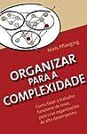 Organizar Para a Complexidade: Como Fazer O Trabalho Funcionar de Novo, Para Criar Organiza��es de Alto Desempenho