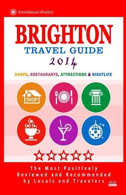 Brighton Travel Guide 2014: Shops, Restaurants, Attractions & Nightlife (Things to Do in Brighton) City Guide 2014
