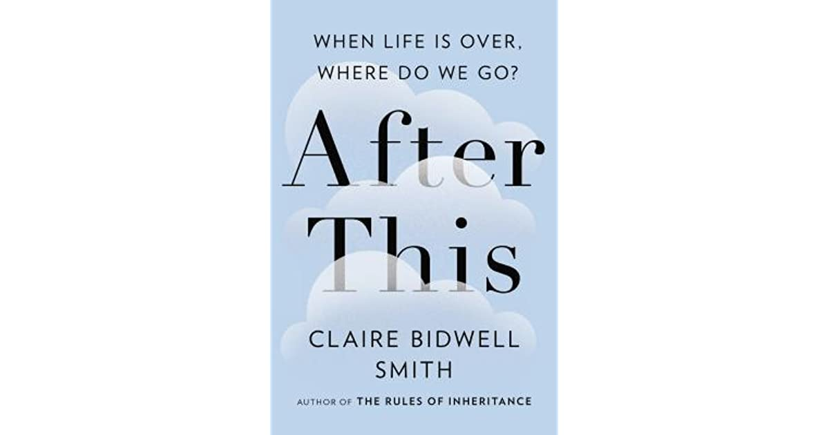 after this when life is over where do we go by claire bidwell smith