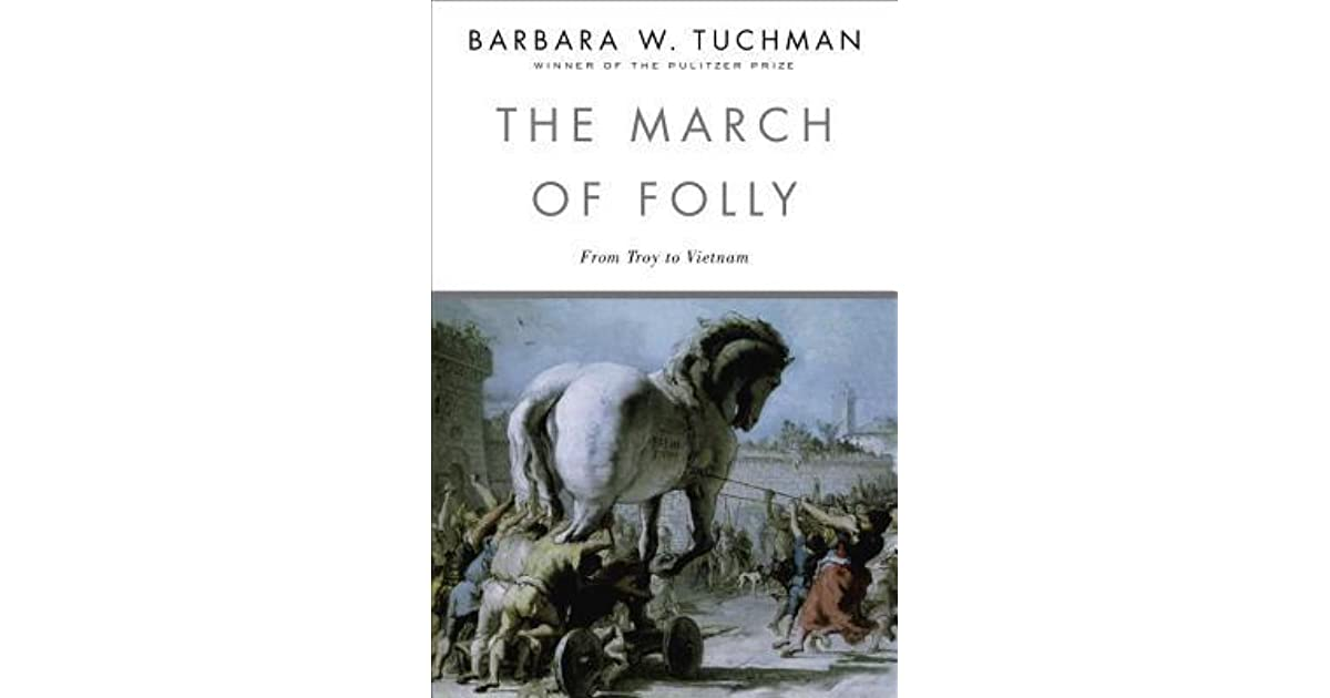 Ebook The March Of Folly From Troy To Vietnam By Barbara W Tuchman