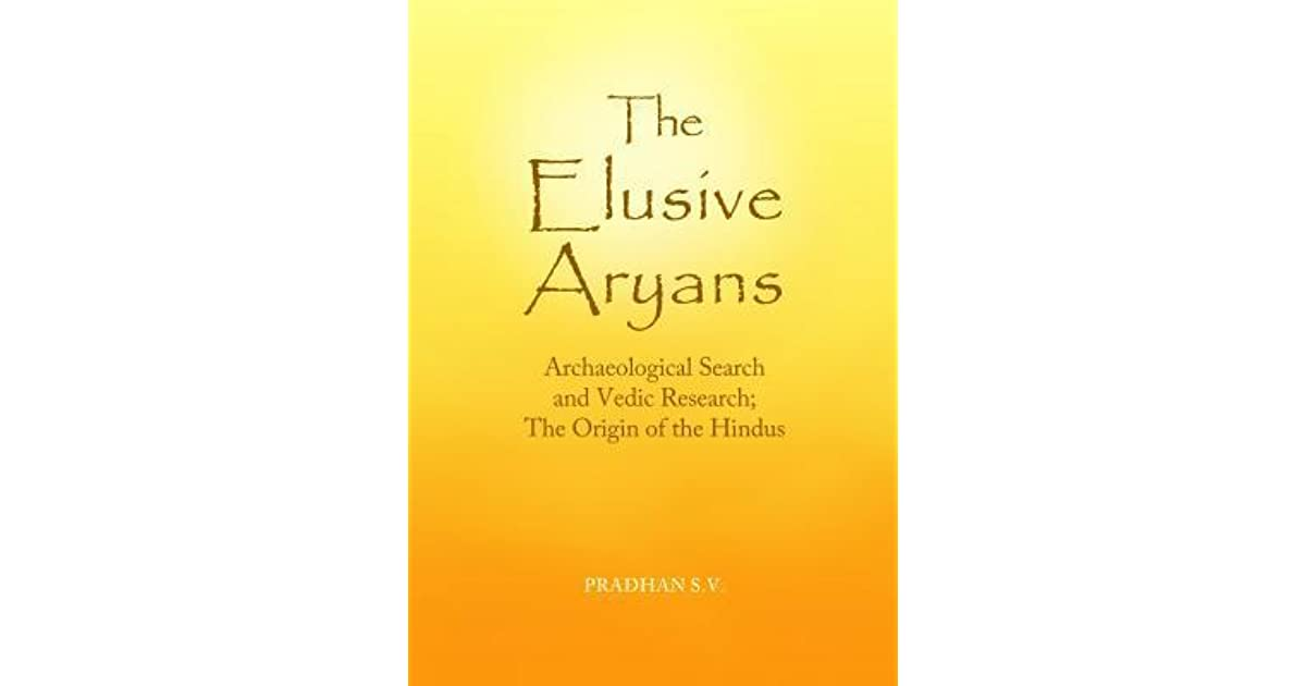 The Elusive Aryans: Archaeological Search and Vedic Research