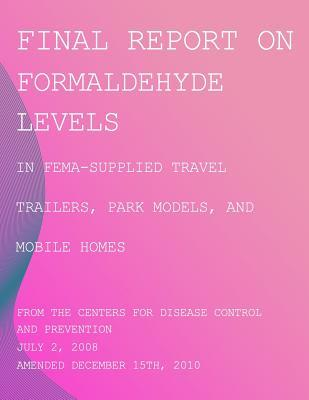 Final Report on Formaldehyde Levels in Fema-Supplied Travel Trailers, Park Models, and Mobile Homes