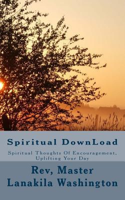 Spiritual Download: Spiritual Thoughts of Encouragement Uplifting Your Day