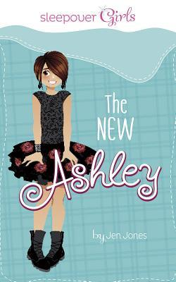 Sleepover Girls: The New Ashley by Jen Jones