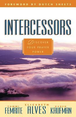 Intercessors: Discovering Your Anointing Tommi Femrite, Elizabeth Alves, Karen Kaufman