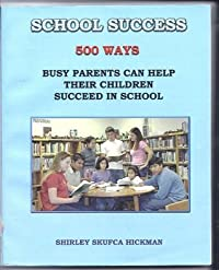 School Success: 500 Ways Busy Parents Can Help Their Children Succeed in School