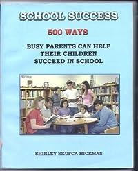 School Success: 500 Ways Busy Parents Can Help Their Children Succeed in School
