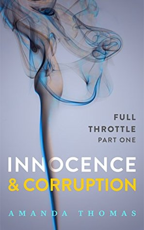 Innocence and Corruption - Full Throttle Part One (An Erotic Romance Serial Novel - Erotica for Women)