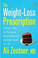 The Weight-Loss Prescription: A Doctor's Plan for Permanent Weight Reduction and Better Health for Life