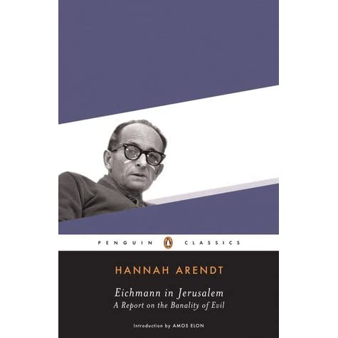 Eichmann In Jerusalem A Report On The Banality Of Evil By Hannah Arendt