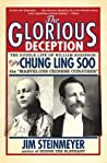 The Glorious Deception: The Double Life of William Robinson, aka Chung Ling Soo, the