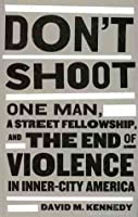 Dont Shoot: One Man, a Street Fellowship and the End of Violence in Inner-city America
