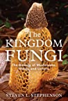 The Kingdom Fungi: The Biology of Mushrooms, Molds, and Lichens