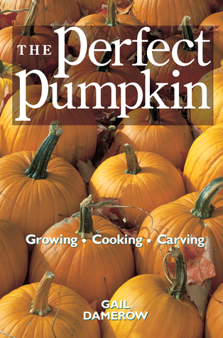 The Perfect Pumpkin by Gail Damerow