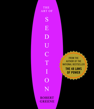 The Art of Seduction: An Indispensible Primer on the Ultimate Form of Power