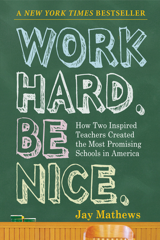 Work-Hard-Be-Nice-How-Two-Inspired-Teachers-Created-the-Most-Promising-Schools-in-America