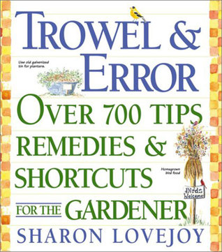 Trowel and Error: Over 700 Organic Remedies, Shortcuts, and