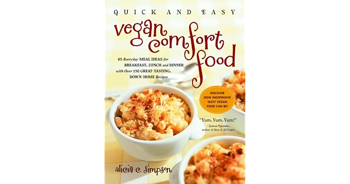 Quick and Easy Vegan Comfort Food: 65 Everyday Meal Ideas for ...