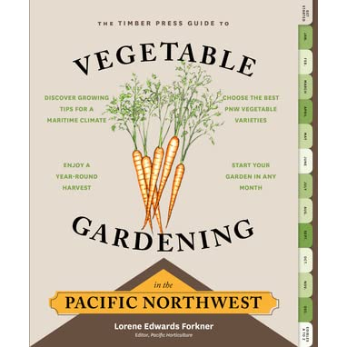 Ve able Gardening in the Pacific Northwest A Timber Press Guide by Lorene Edwards Forkner
