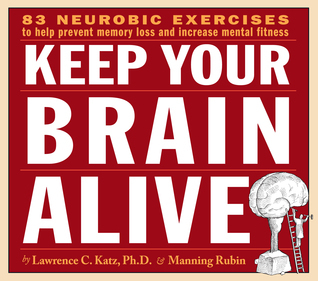 Keep Your Brain Alive - Exercises To Help Prevent Memory Loss And Increase Mental Fitness