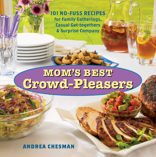 Mom's Best Crowd-Pleasers: 101 No-Fuss Recipes for Family Gatherings, Casual Get-togethers  Surprise Company