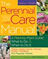 The Perennial Care Manual: A Plant-by-Plant Guide: What to Do  When to Do It