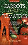 Carrots Love Tomatoes: Secrets of Companion Planting for Successful Gardening - Louise Riotte