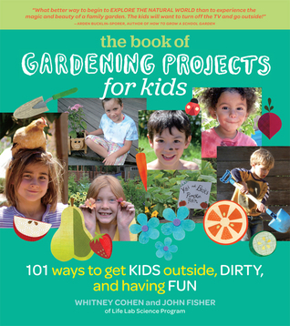 The-book-of-gardening-projects-for-kids-101-ways-to-get-kids-outside-dirty-and-having-fun