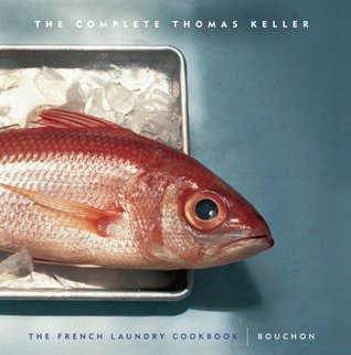 The Complete Keller: The French Laundry Cookbook  Bouchon