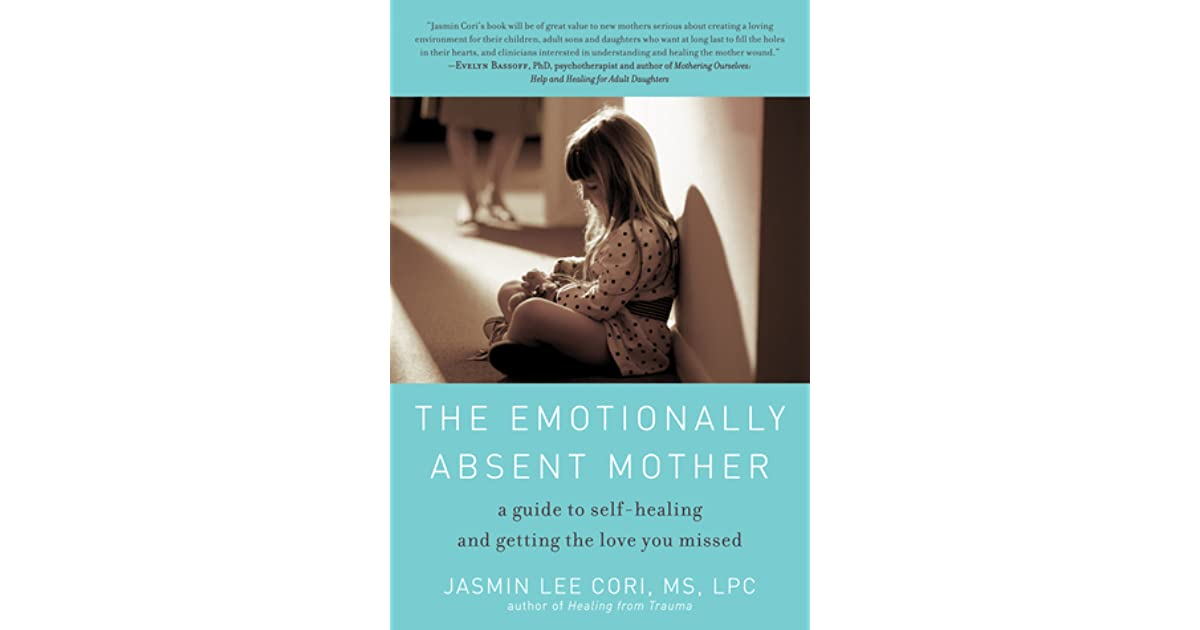 The Emotionally Absent Mother A Guide To Self Healing And Getting The Love You Missed By Jasmin Lee Cori