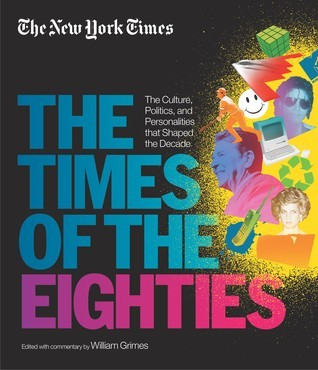 The Times of the Eighties The Culture Politics and Personalities that Shaped the Decade