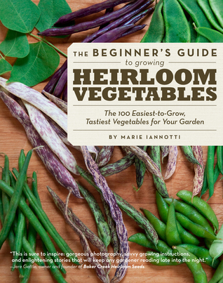 The Beginner's Guide to Growing Heirloom Vegetables by Marie Iannotti