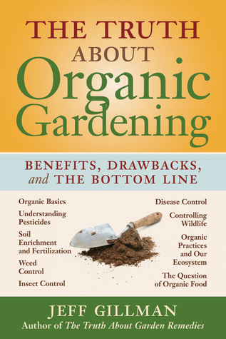 The Truth About Organic Gardening by Jeff Gillman