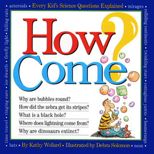 How Come? Every Kid's Science Questions Explained