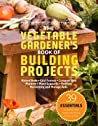 The Vegetable Gardener's Book of Building Projects: 39 Indispensable Projects to Increase the Bounty and Beauty of Your Garden audiobook review