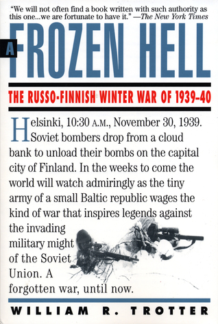 A Frozen Hell: The Russo-Finnish Winter War of 1939-1940 by William