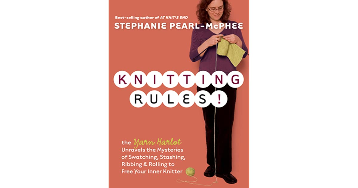 Knitting Rules!: The Yarn Harlot Unravels the Mysteries of