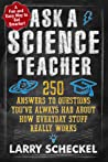 Ask a Science Teacher: Stuff You Always Wanted to Know about How the World Works, But Didn T Know Who to Ask