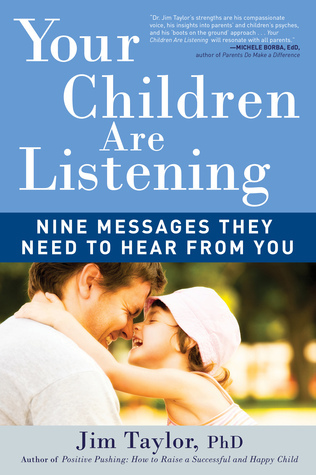 Your Children Are Listening Nine Messages They Need to Hear from You